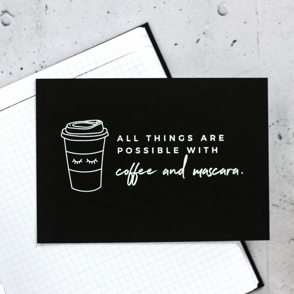 "Postkarte ""All things are possible with coffee and mascara"""